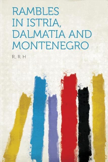 Rambles in Istria, Dalmatia and Montenegro als ...