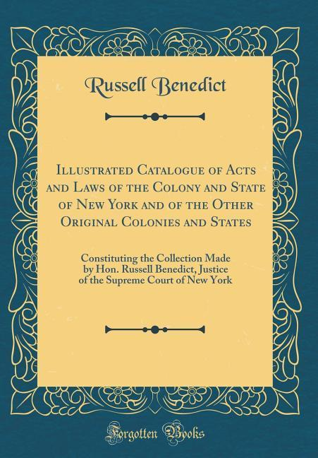 Illustrated Catalogue of Acts and Laws of the Colony and State of New York and of the Other Original Colonies and States