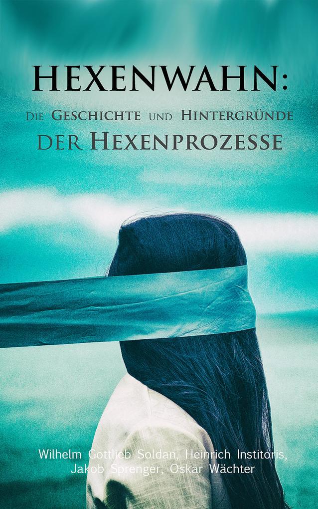 Hexenwahn: Die Geschichte und Hintergründe der Hexenprozesse als eBook