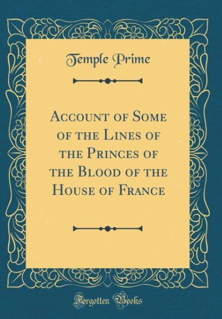 Account of Some of the Lines of the Princes of the Blood of the House of France (Classic Reprint)
