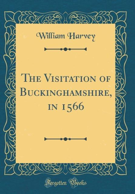 The Visitation of Buckinghamshire, in 1566 (Classic Reprint)
