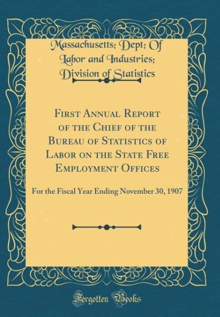 First Annual Report of the Chief of the Bureau of Statistics of Labor on the State Free Employment Offices