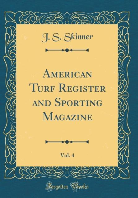 American Turf Register and Sporting Magazine, Vol. 4 (Classic Reprint)