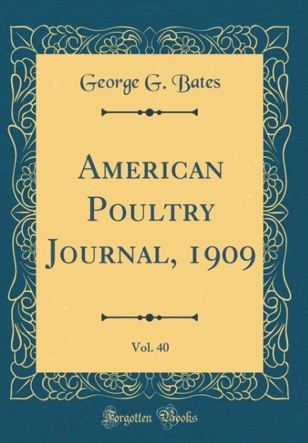 American Poultry Journal, 1909, Vol. 40 (Classic Reprint)