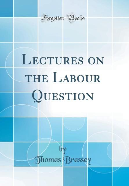 Lectures on the Labour Question (Classic Reprint)