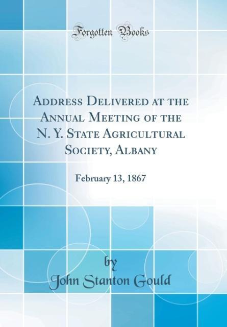 Address Delivered at the Annual Meeting of the N. Y. State Agricultural Society, Albany