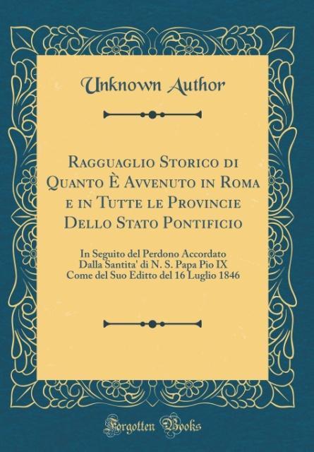Ragguaglio Storico di Quanto È Avvenuto in Roma e in Tutte le Provincie Dello Stato Pontificio