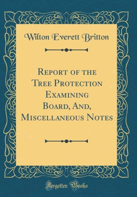 Report of the Tree Protection Examining Board, And, Miscellaneous Notes (Classic Reprint)