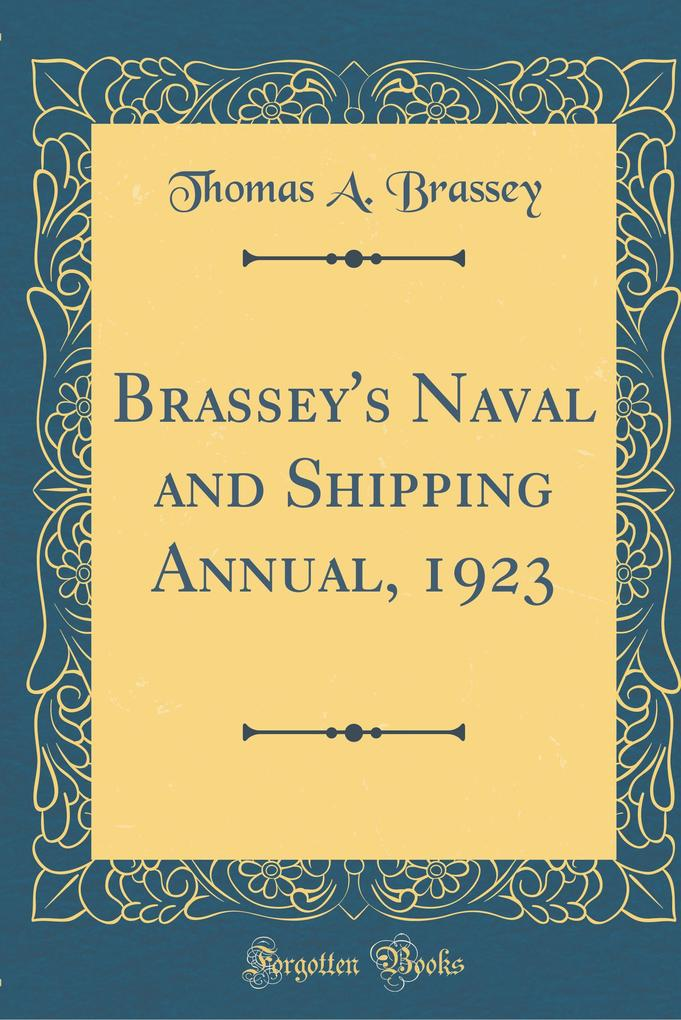 Brassey's Naval and Shipping Annual, 1923 (Classic Reprint)