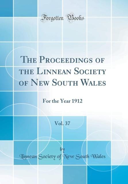 The Proceedings of the Linnean Society of New South Wales, Vol. 37