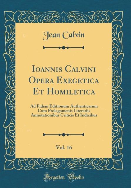 Ioannis Calvini Opera Exegetica Et Homiletica, Vol. 16