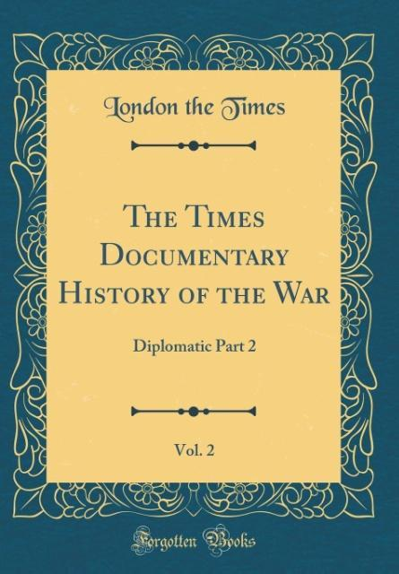 The Times Documentary History of the War, Vol. 2