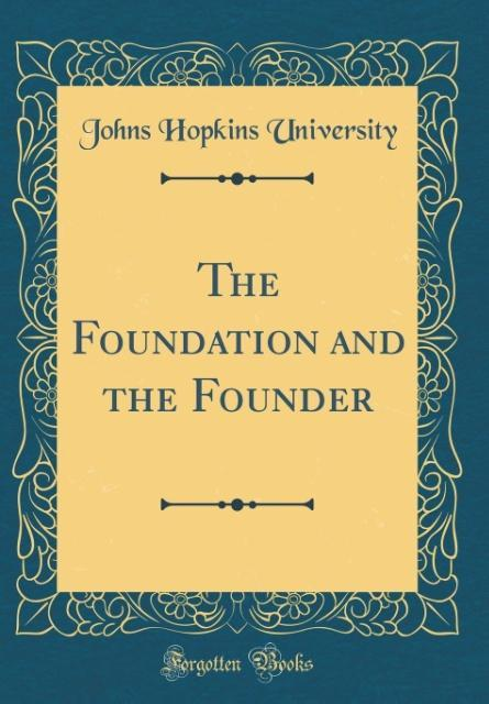 The Foundation and the Founder (Classic Reprint)