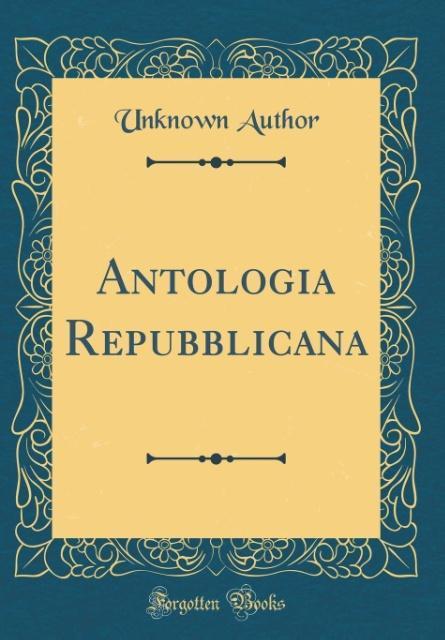 Antologia Repubblicana (Classic Reprint)