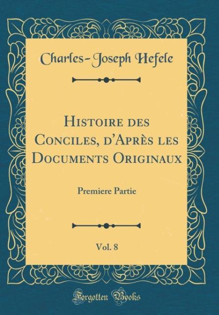 Histoire des Conciles, d'Après les Documents Originaux, Vol. 8