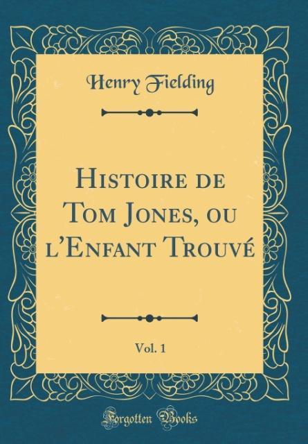 Histoire de Tom Jones, ou l'Enfant Trouvé, Vol. 1 (Classic Reprint)