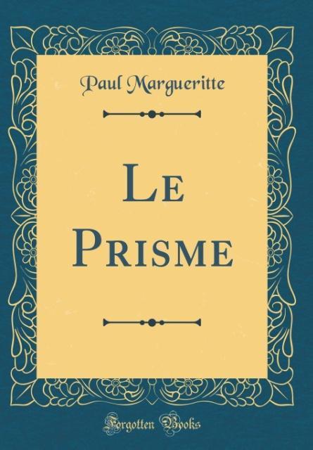 Le Prisme (Classic Reprint)