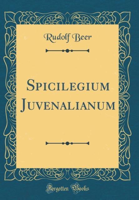 Spicilegium Juvenalianum (Classic Reprint)