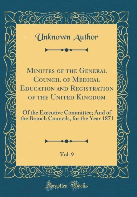 Minutes of the General Council of Medical Education and Registration of the United Kingdom, Vol. 9
