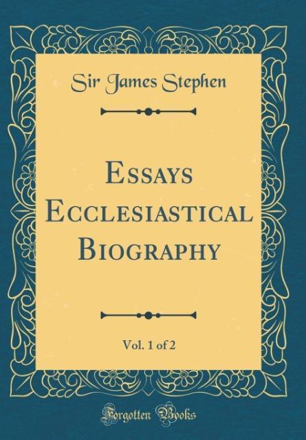 Essays Ecclesiastical Biography, Vol. 1 of 2 (Classic Reprint)