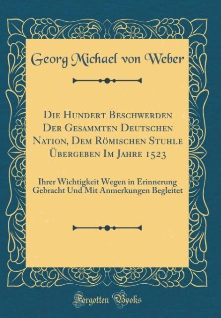 Die Hundert Beschwerden Der Gesammten Deutschen Nation, Dem Römischen Stuhle Übergeben Im Jahre 1523