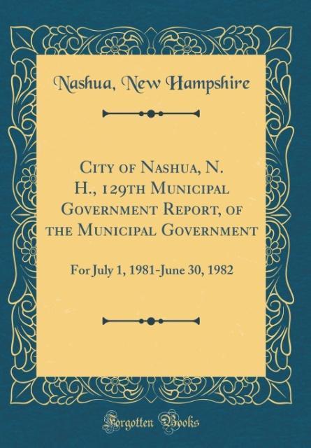 City of Nashua, N. H., 129th Municipal Government Report, of the Municipal Government