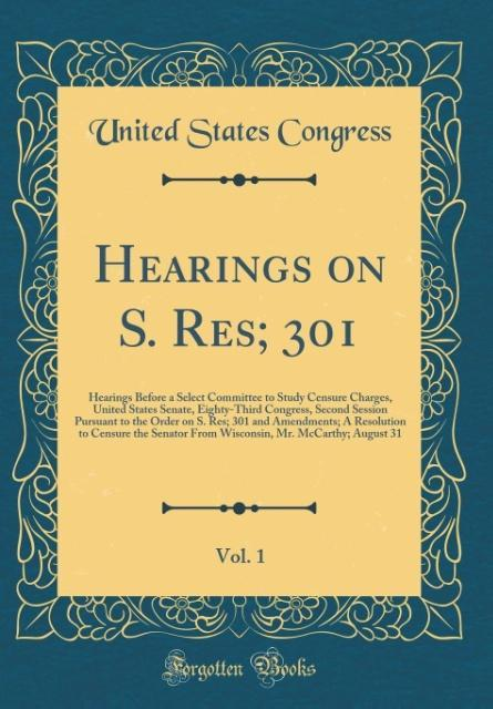 Hearings on S. Res; 301, Vol. 1