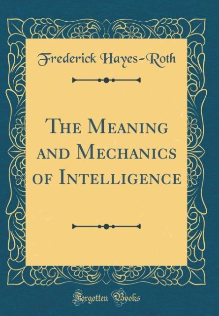 The Meaning and Mechanics of Intelligence (Classic Reprint)