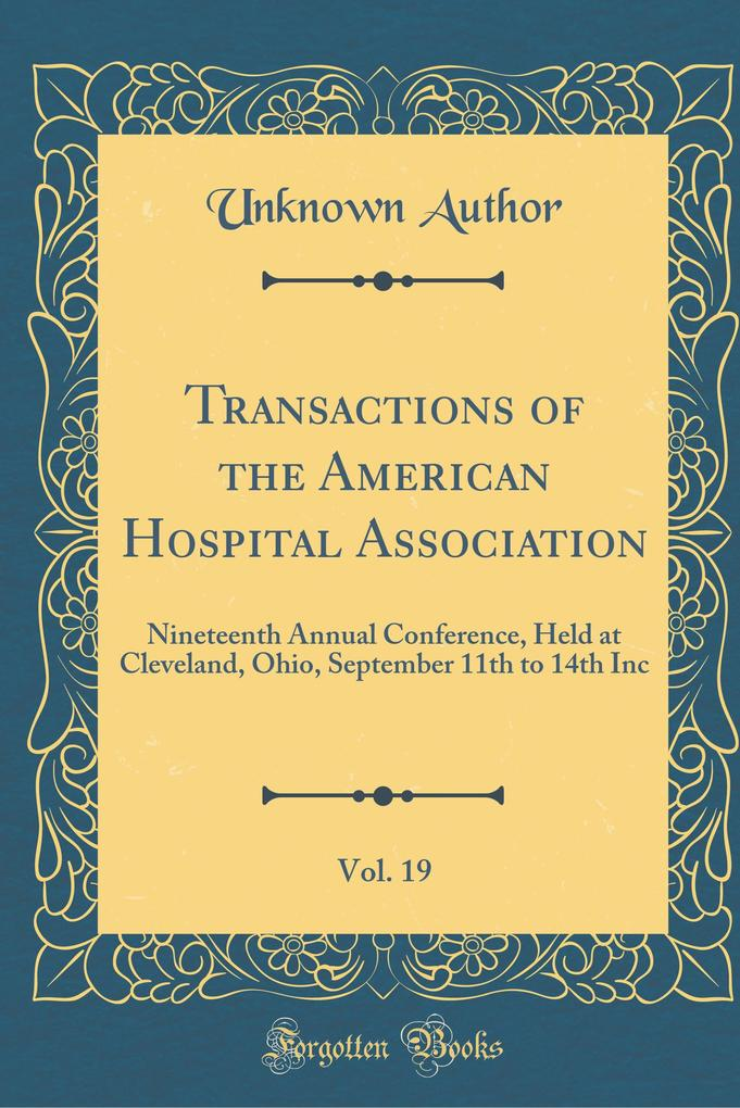 Transactions of the American Hospital Association, Vol. 19