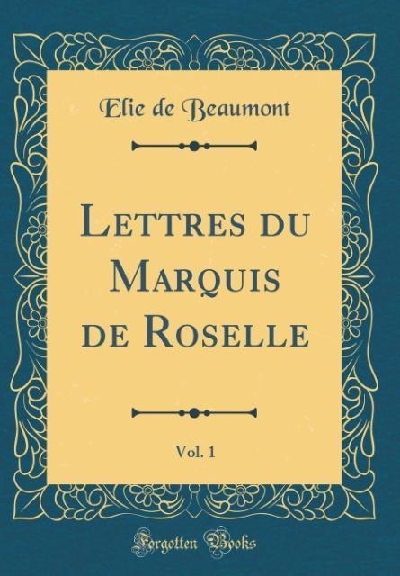 Lettres du Marquis de Roselle, Vol. 1 (Classic Reprint)