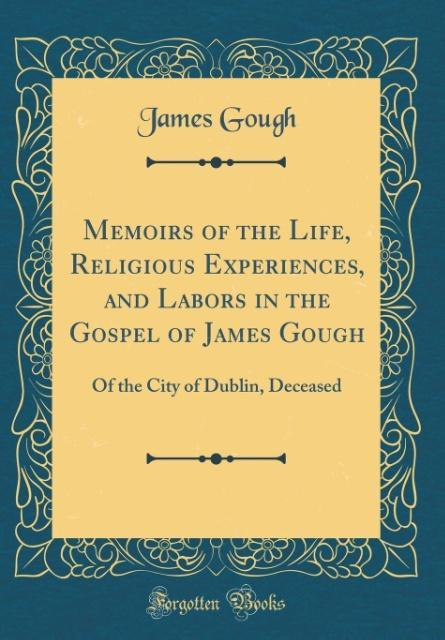 Memoirs of the Life, Religious Experiences, and Labors in the Gospel of James Gough