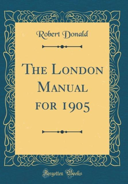 The London Manual for 1905 (Classic Reprint)
