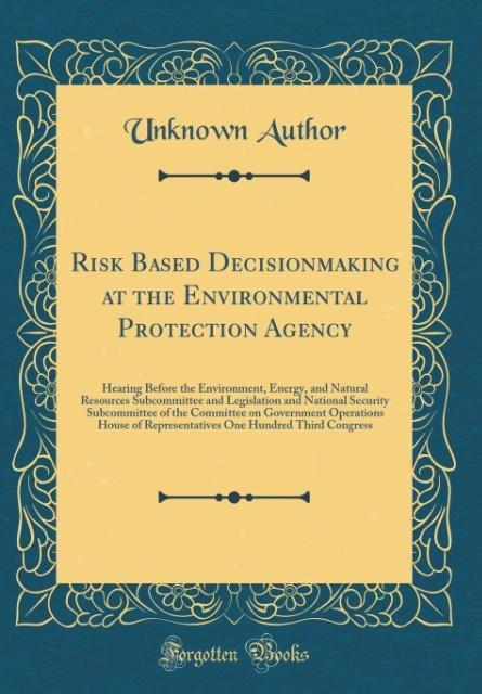 Risk Based Decisionmaking at the Environmental Protection Agency