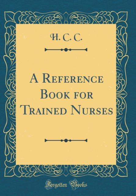 A Reference Book for Trained Nurses (Classic Reprint)