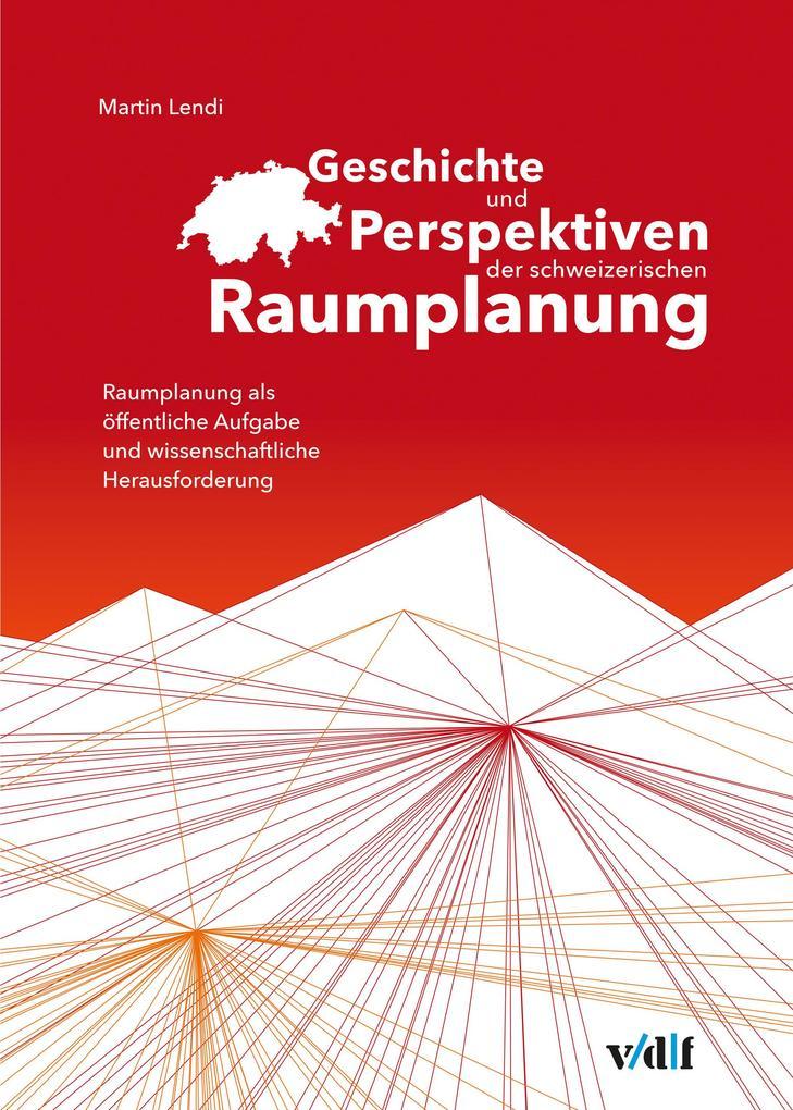 Geschichte und Perspektiven der schweizerischen Raumplanung als eBook