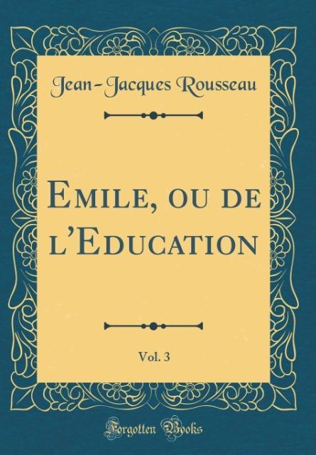Emile, ou de l'Education, Vol. 3 (Classic Reprint)