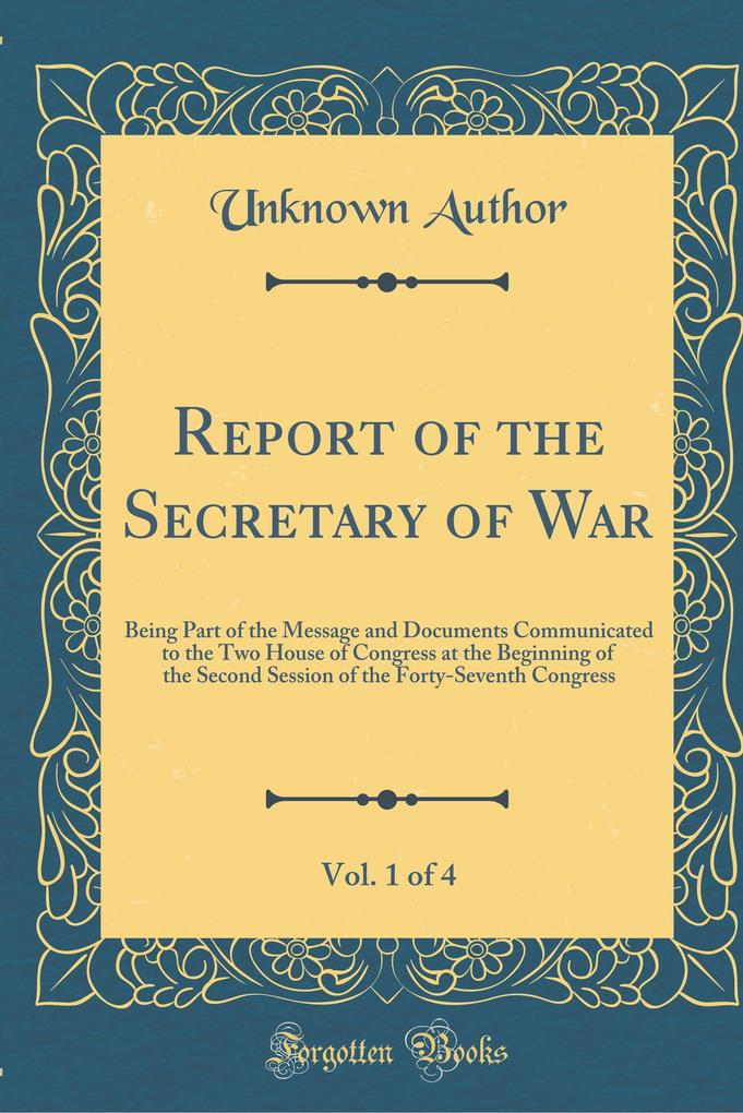 Report of the Secretary of War, Vol. 1 of 4