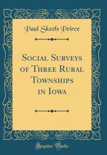 Social Surveys of Three Rural Townships in Iowa (Classic Reprint)