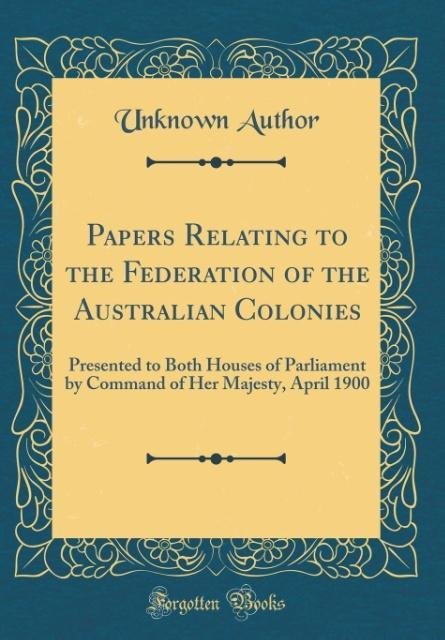Papers Relating to the Federation of the Australian Colonies