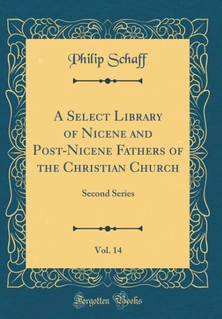 A Select Library of Nicene and Post-Nicene Fathers of the Christian Church, Vol. 14