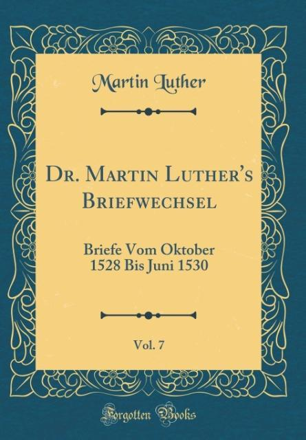 Dr. Martin Luther's Briefwechsel, Vol. 7