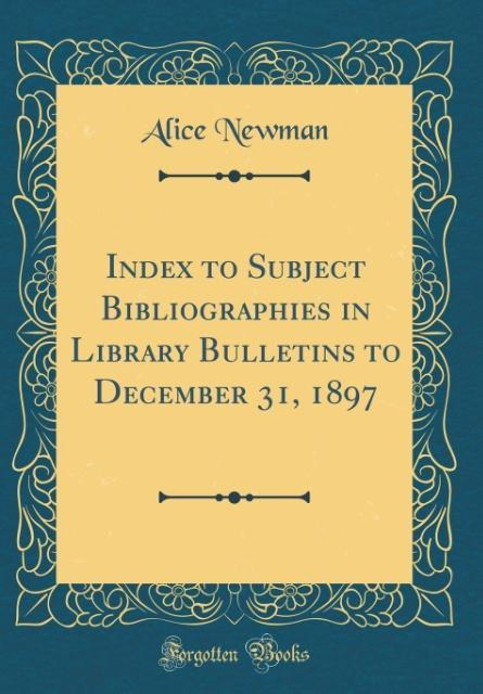 Index to Subject Bibliographies in Library Bulletins to December 31, 1897 (Classic Reprint)