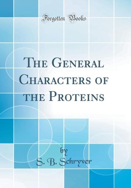 The General Characters of the Proteins (Classic Reprint)