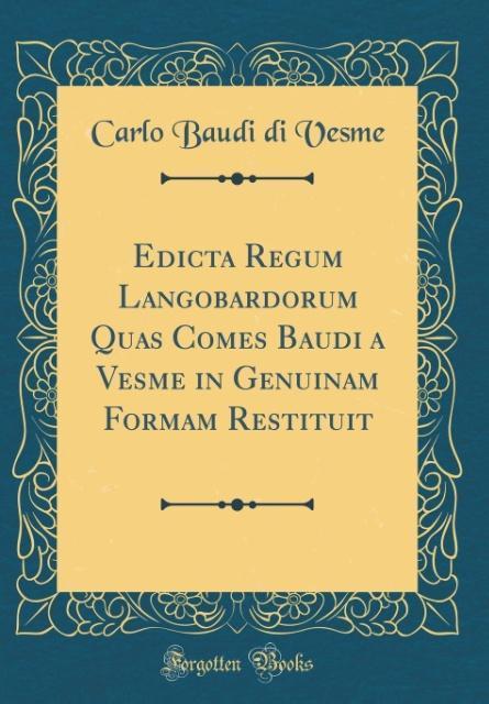 Edicta Regum Langobardorum Quas Comes Baudi a Vesme in Genuinam Formam Restituit (Classic Reprint)