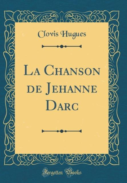 La Chanson de Jehanne Darc (Classic Reprint)