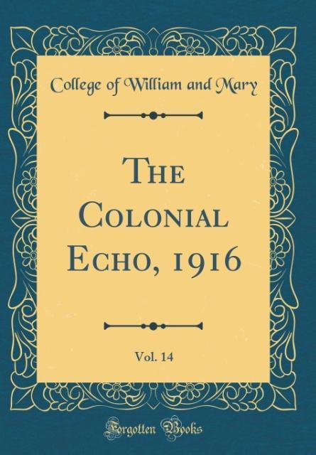 The Colonial Echo, 1916, Vol. 14 (Classic Reprint)