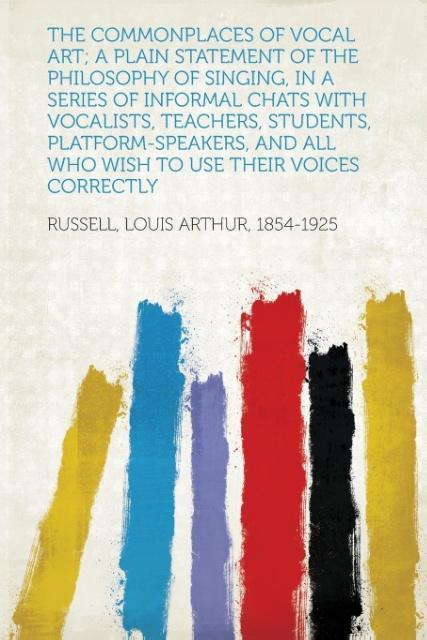 The Commonplaces of Vocal Art; A Plain Statemen...