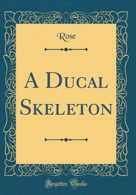 A Ducal Skeleton (Classic Reprint)