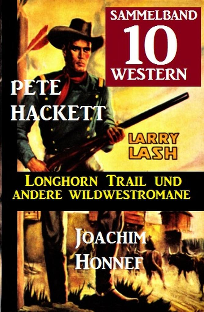 Sammelband 10 Western - Longhorn Trail und andere Wildwestromane als eBook
