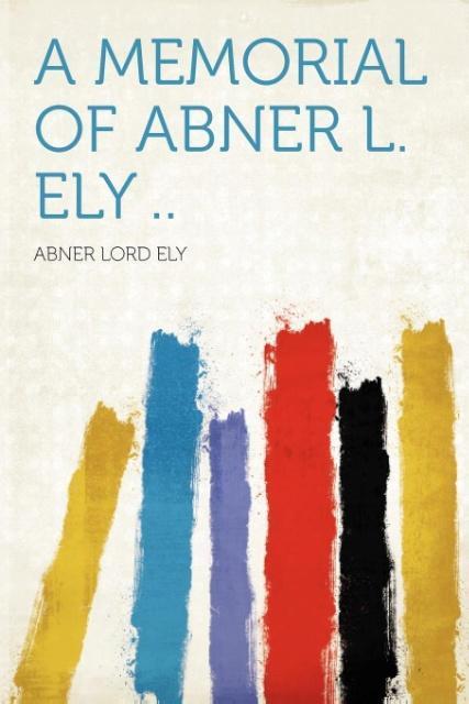A Memorial of Abner L. Ely .. als Taschenbuch von